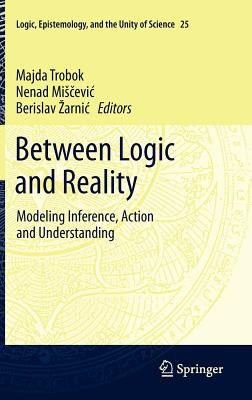 Between Logic and Reality By Trobok, Majda (EDT)/ Miscevic, N. (EDT)/ Zarnic, Berislav (EDT)